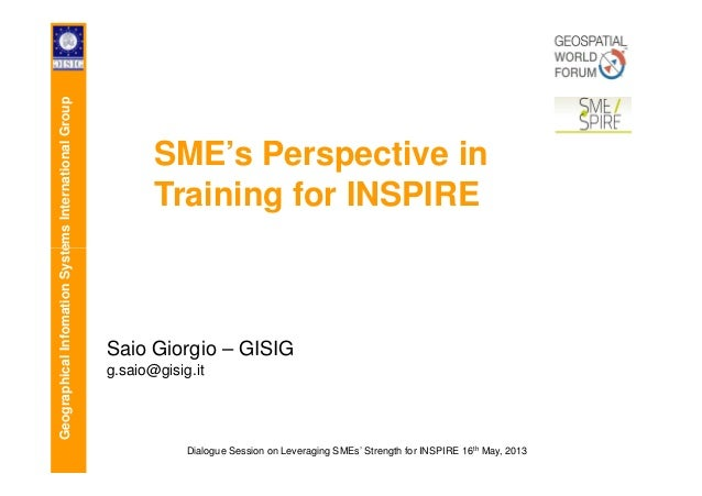 GeographicalInfomationSystemsInternationalGroup SME's Perspective in Training for INSPIRE GeographicalInfomationSystemsInt...