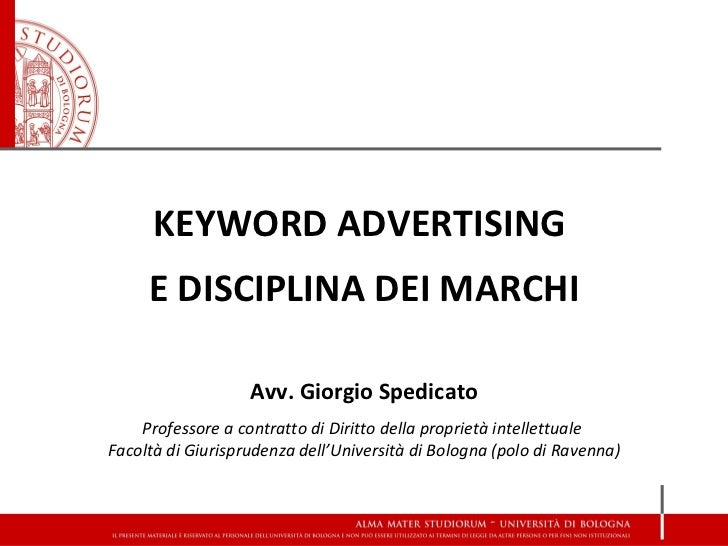 KEYWORD ADVERTISING     E DISCIPLINA DEI MARCHI                   Avv. Giorgio Spedicato    Professore a contratto di Diri...