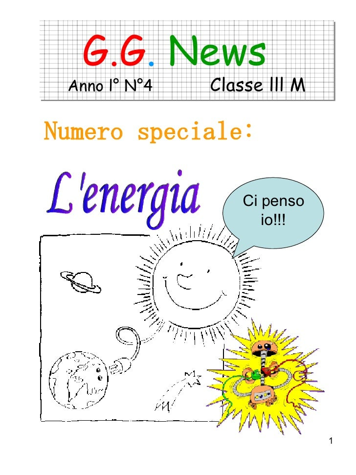 G.G .   News  Anno l° N°4  Classe lll M <ul><li>Numero speciale: </li></ul>L'energia Ci penso io!!!