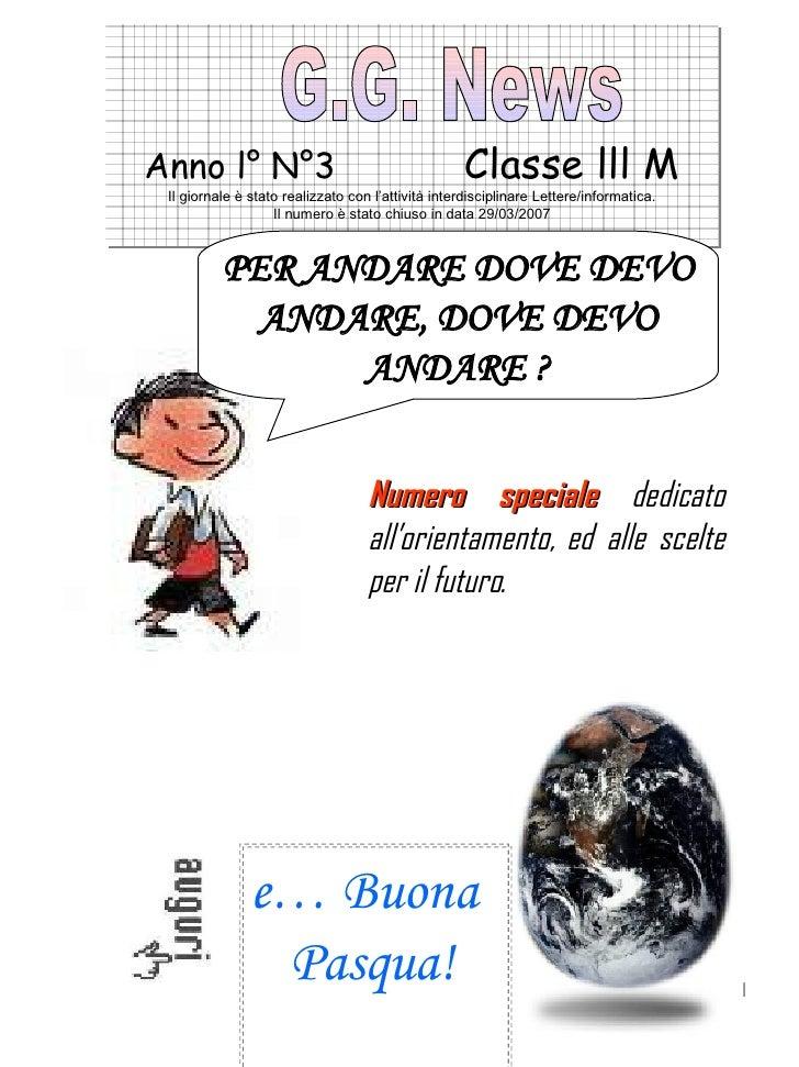Anno l° N°3  Classe lll M Il giornale è stato realizzato con l'attività interdisciplinare Lettere/informatica. Il numero è...