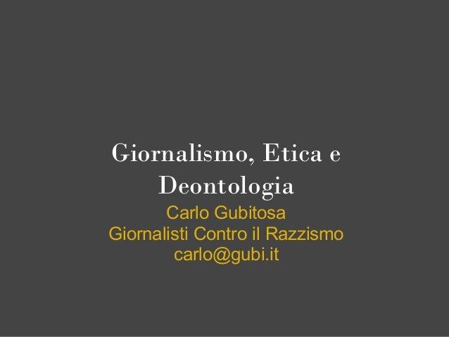 Giornalismo, Etica eDeontologiaCarlo GubitosaGiornalisti Contro il Razzismocarlo@gubi.it