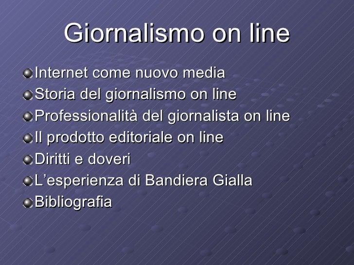 Giornalismo on line <ul><li>Internet come nuovo media </li></ul><ul><li>Storia del giornalismo on line </li></ul><ul><li>P...