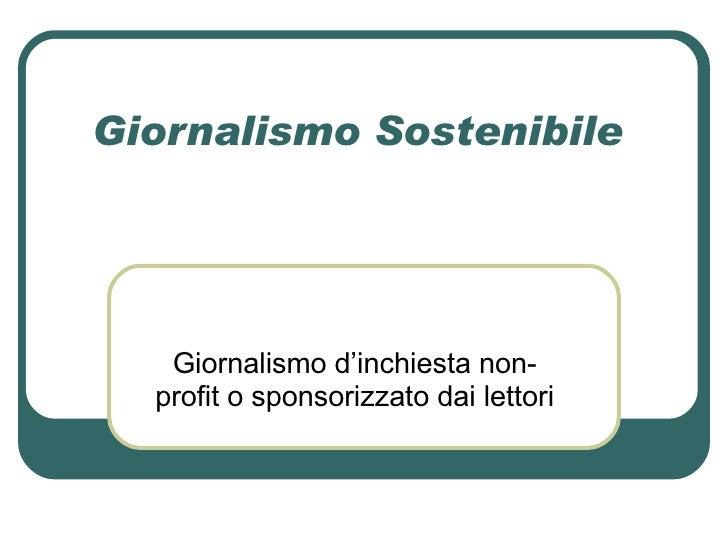 Giornalismo Sostenibile  Giornalismo d'inchiesta non-profit o sponsorizzato dai lettori