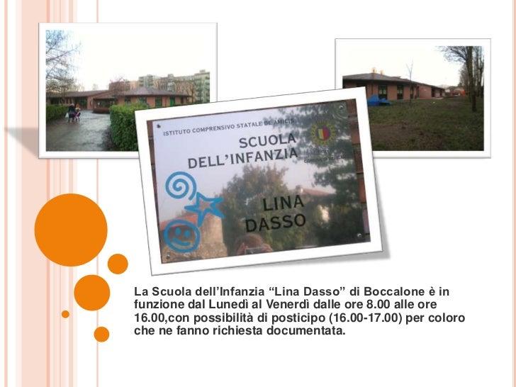 """La Scuola dell'Infanzia """"Lina Dasso"""" di Boccalone è infunzione dal Lunedì al Venerdì dalle ore 8.00 alle ore16.00,con poss..."""