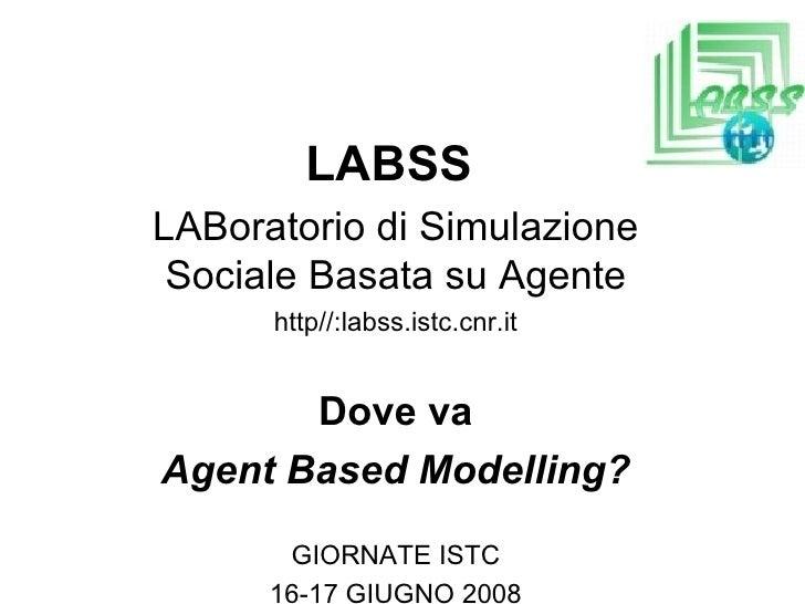 LABSS  LABoratorio di Simulazione Sociale Basata su Agente http//:labss.istc.cnr.it Dove va Agent Based Modelling? GIORNAT...