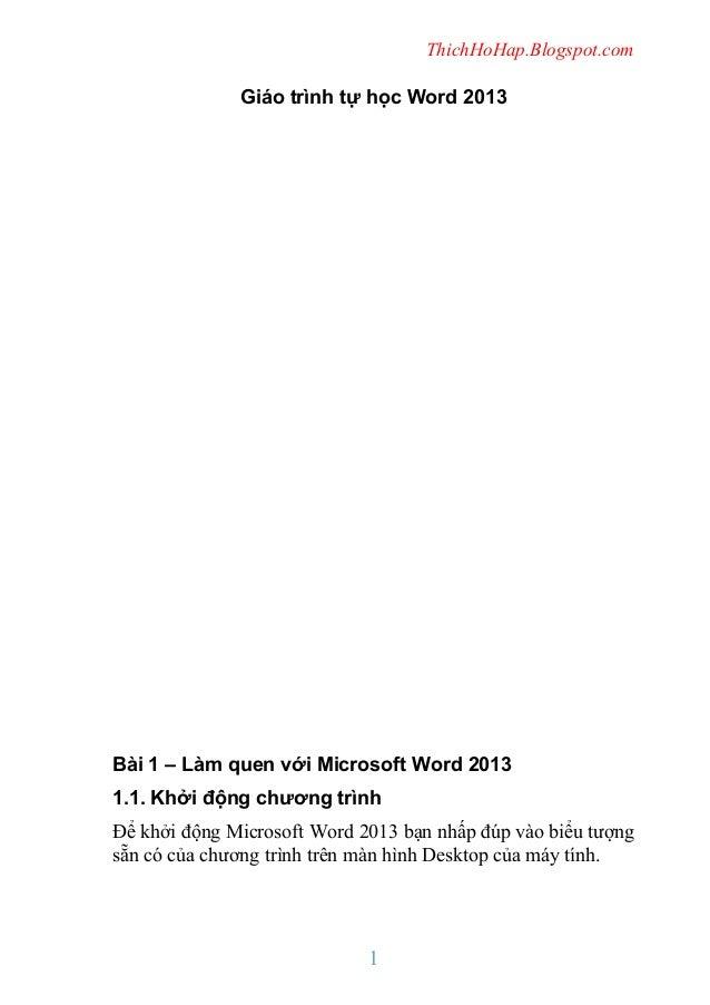 ThichHoHap.Blogspot.com  Giáo trình tự học Word 2013  Bài 1 – Làm quen với Microsoft Word 2013 1.1. Khởi động chương trình...
