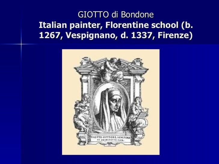 GIOTTO di Bondone Italian painter, Florentine school (b. 1267, Vespignano, d. 1337, Firenze)
