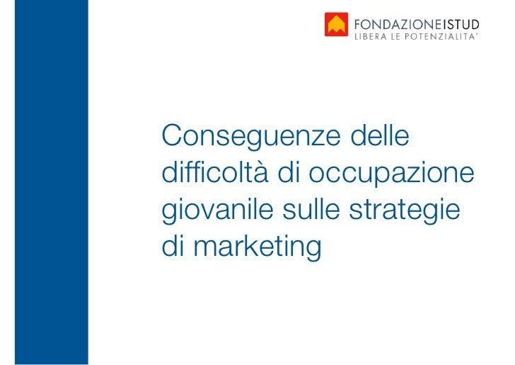 Conseguenze delle               difficoltà di occupazione               giovanile sulle strategie               di marketin...