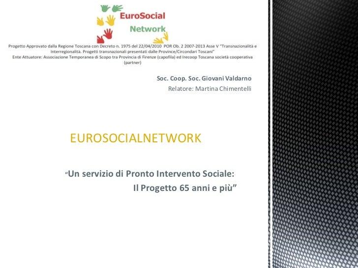 """Soc. Coop. Soc. Giovani Valdarno Relatore: Martina Chimentelli EUROSOCIALNETWORK """" Un servizio di Pronto Intervento Social..."""