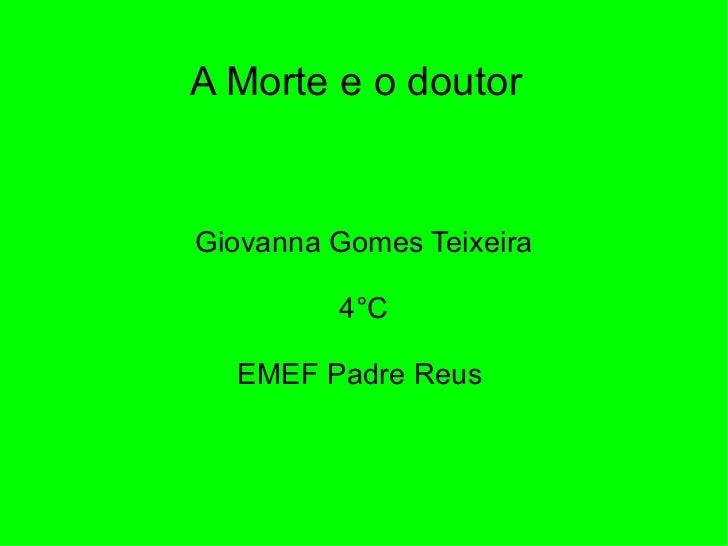 A Morte e o doutor  Giovanna Gomes Teixeira 4°C EMEF Padre Reus