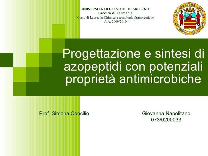 Progettazione e sintesi di azopeptidi con potenziali proprietà antimicrobiche UNIVERSITÀ DEGLI STUDI DI SALERNO Facoltà di...