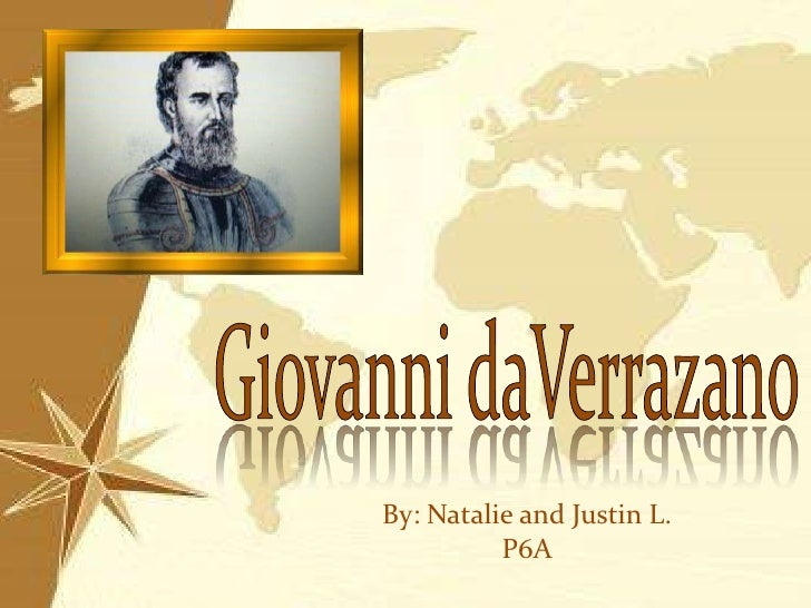 Giovanni daVerrazano<br />By: Natalie and Justin L.<br />P6A<br />