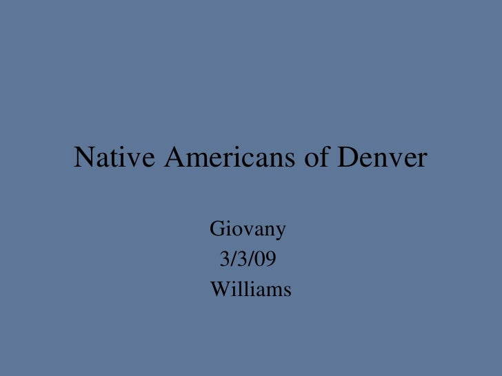 Native Americans of Denver Giovany  3/3/09  Williams