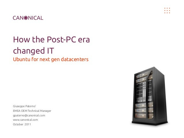 How the Post-PC era changed IT Ubuntu for next gen datacenters  Giuseppe Paterno' EMEA OEM Technical Manager gpaterno@cano...