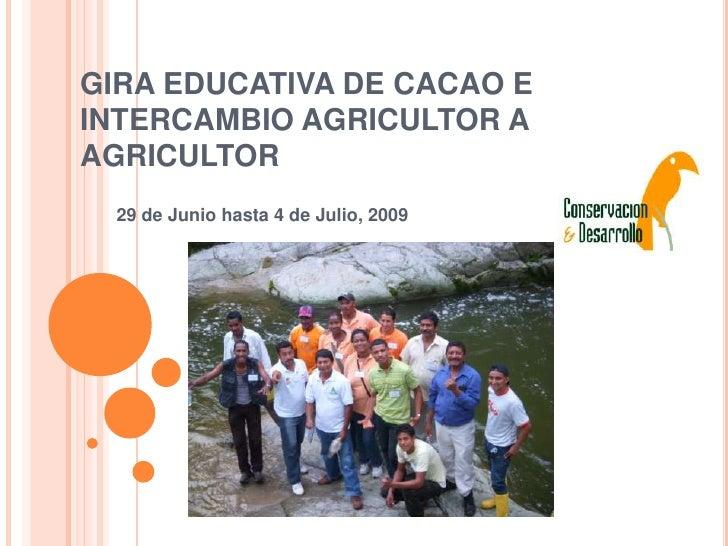 GIRA EDUCATIVA DE CACAO E INTERCAMBIO AGRICULTOR A AGRICULTOR <br />29 de Junio hasta 4 de Julio, 2009<br />