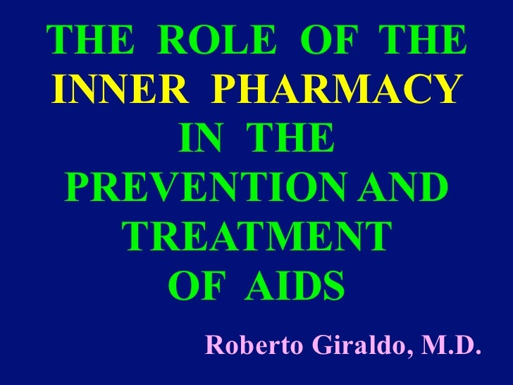 THE ROLE OF THEINNER PHARMACY     IN THE PREVENTION AND   TREATMENT     OF AIDS     Roberto Giraldo, M.D.