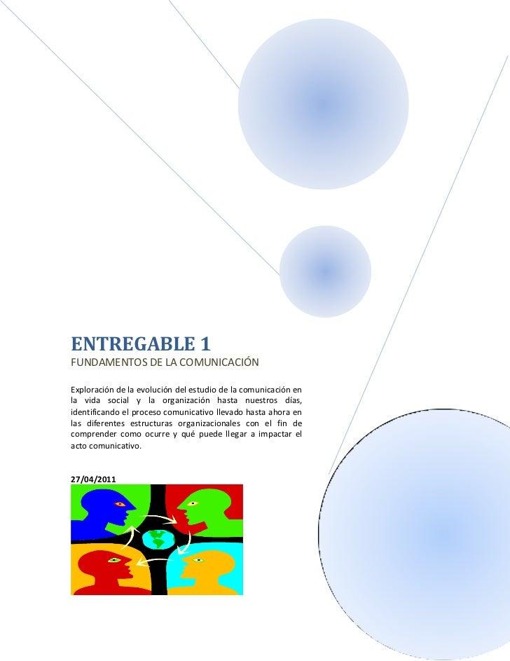 ENTREGABLE 1FUNDAMENTOS DE LA COMUNICACIÓNExploración de la evolución del estudio de la comunicación enla vida social y la...