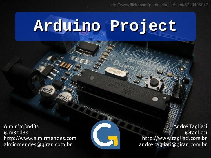 http://www.flickr.com/photos/jhaslehurst/5220495947          Arduino ProjectAlmir m3nd3s                                  ...