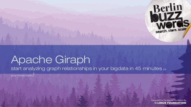 Apache Giraph start analyzing graph relationships in your bigdata in 45 minutes (or your money back)!