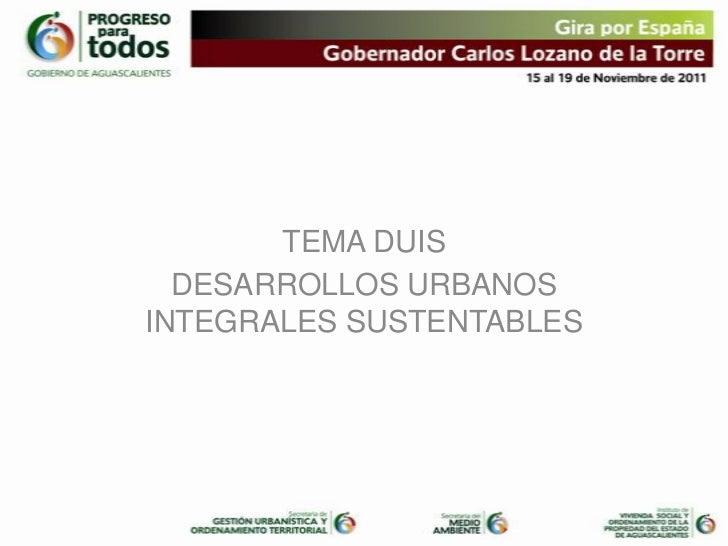 TEMA DUIS  DESARROLLOS URBANOSINTEGRALES SUSTENTABLES