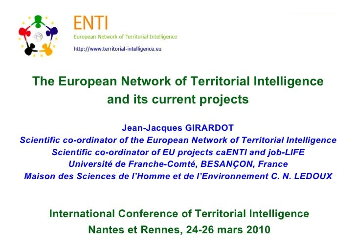 The European Network of Territorial Intelligence and its current projects Jean-Jacques GIRARDOT Scientific co-ordinator of...