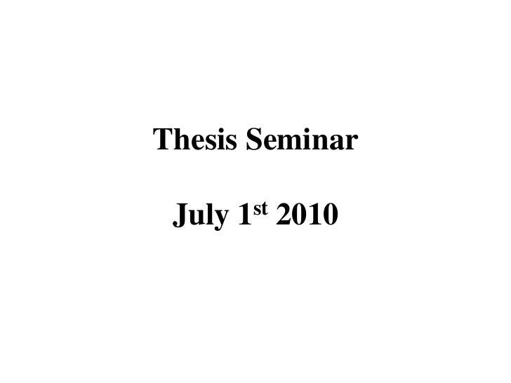Thesis Seminar July   1st   2010