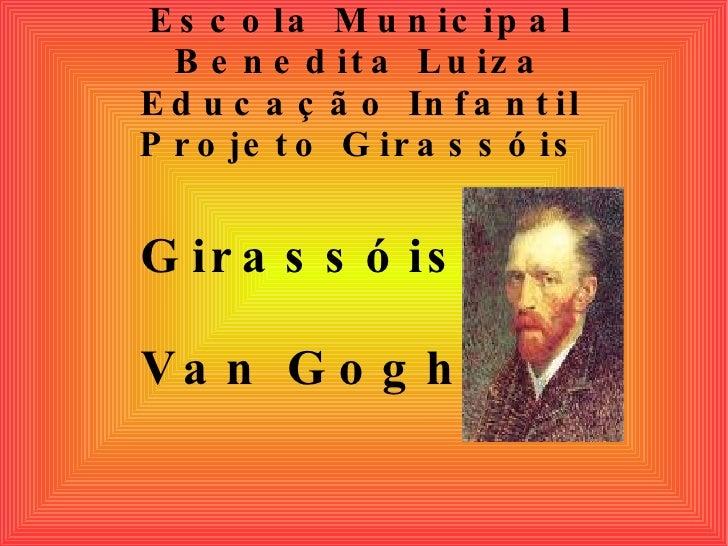 Escola Municipal Benedita Luiza Educação Infantil Projeto Girassóis Girassóis Van Gogh