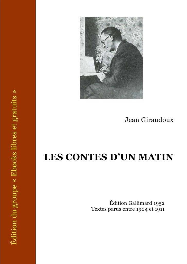 Jean GiraudouxLES CONTES D'UN MATIN               Édition Gallimard 1952       Textes parus entre 1904 et 1911