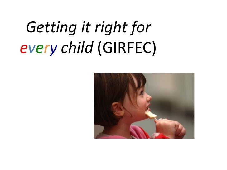 Getting it right forevery child (GIRFEC)