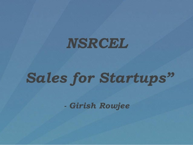 "NSRCEL Sales for Startups"" - Girish Rowjee"