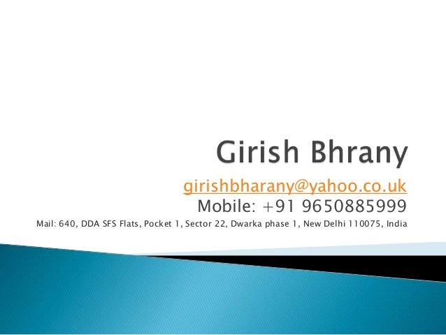 girishbharany@yahoo.co.uk Mobile: +91 9650885999 Mail: 640, DDA SFS Flats, Pocket 1, Sector 22, Dwarka phase 1, New Delhi ...