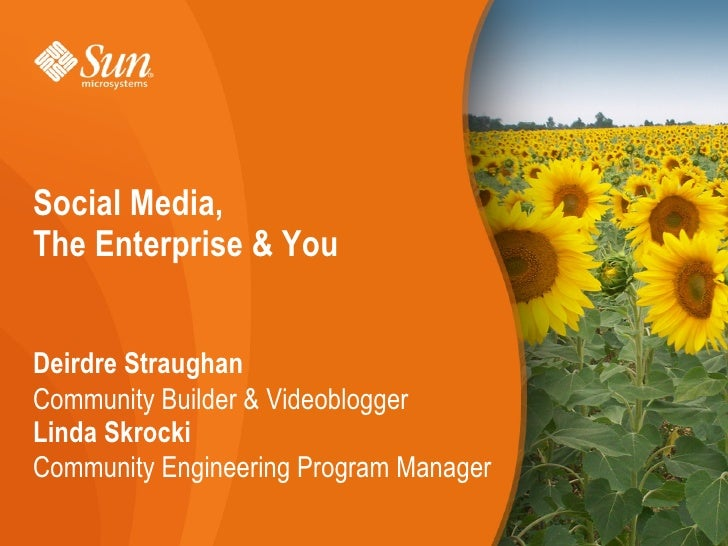 Social Media, LindaEnterprise & You  The Skrocki Sr. Engineering Program Mgr.  Sun Blogs, Wikis, Forums  Deirdre Straughan...