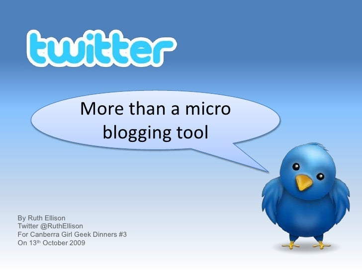 More than a micro blogging tool<br />By Ruth Ellison<br />Twitter @RuthEllison<br />For Canberra Girl Geek Dinners #3<br /...