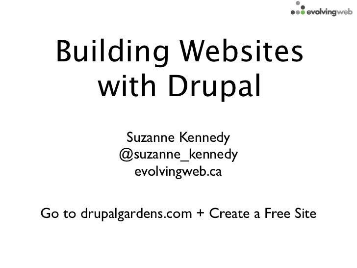 Building Websites     with Drupal             Suzanne Kennedy            @suzanne_kennedy              evolvingweb.caGo to...