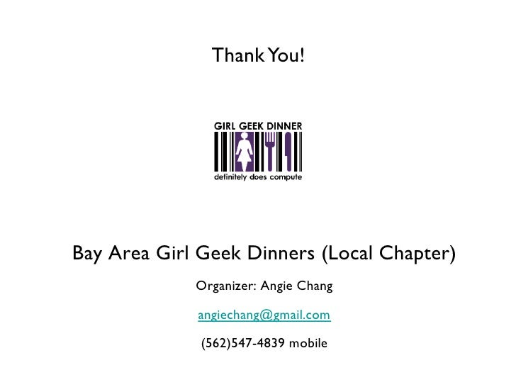 Thank You!Bay Area Girl Geek Dinners (Local Chapter)              Organizer: Angie Chang               angiechang@gmail...