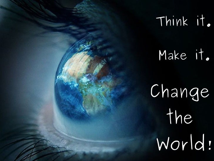 Think It. Make It. Change the World.