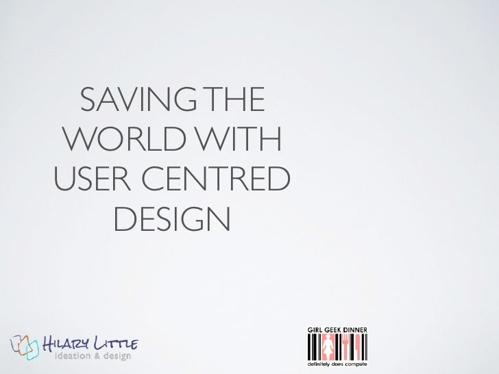Saving the World With User Centred Design by Hilary Little