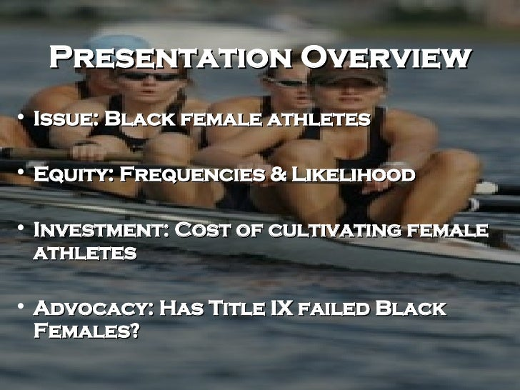 Presentation Overview <ul><li>Issue: Black female athletes </li></ul><ul><li>Equity: Frequencies & Likelihood  </li></ul><...