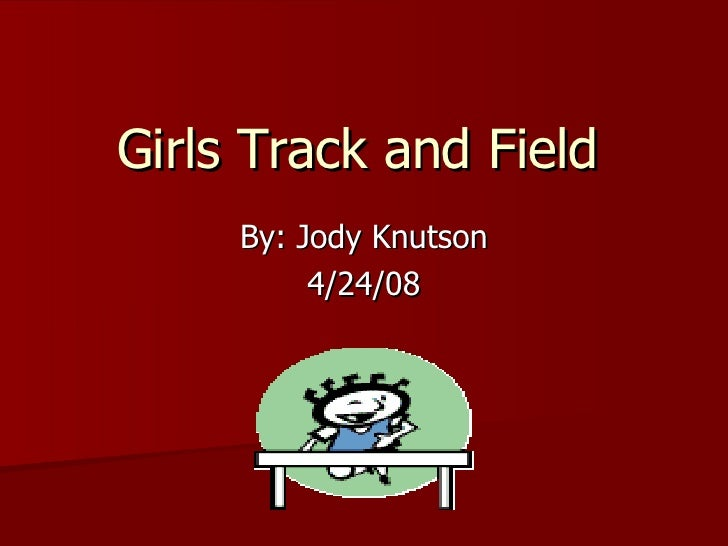 Girls Track and Field By: Jody Knutson 4/24/08