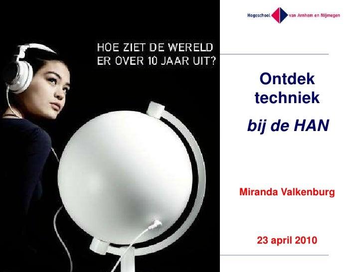 Ontdek <br />techniek bij de HANMiranda Valkenburg23 april 2010<br />
