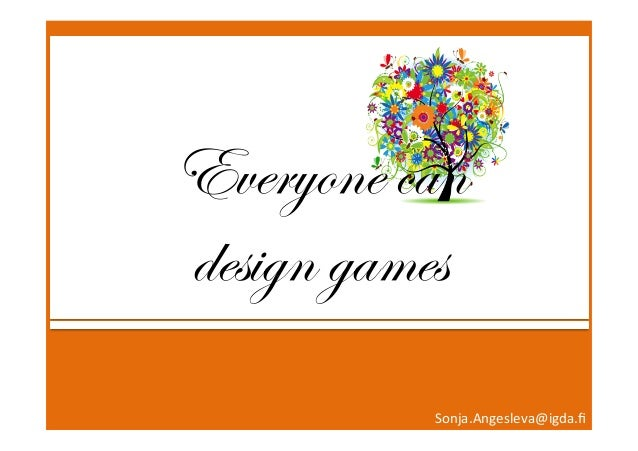 x   Everyone can design games Sonja.Angesleva@igda.fi
