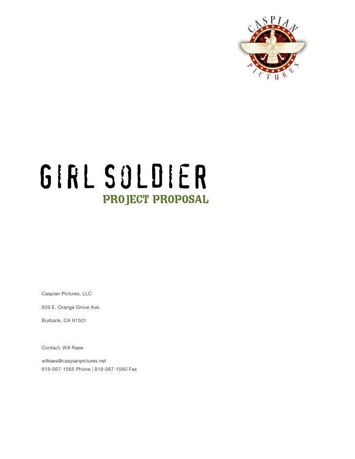 Girl SolDieR               PROJECT PROPOSAL     Caspian Pictures, LLC  839 E. Orange Grove Ave.  Burbank, CA 91501     Con...