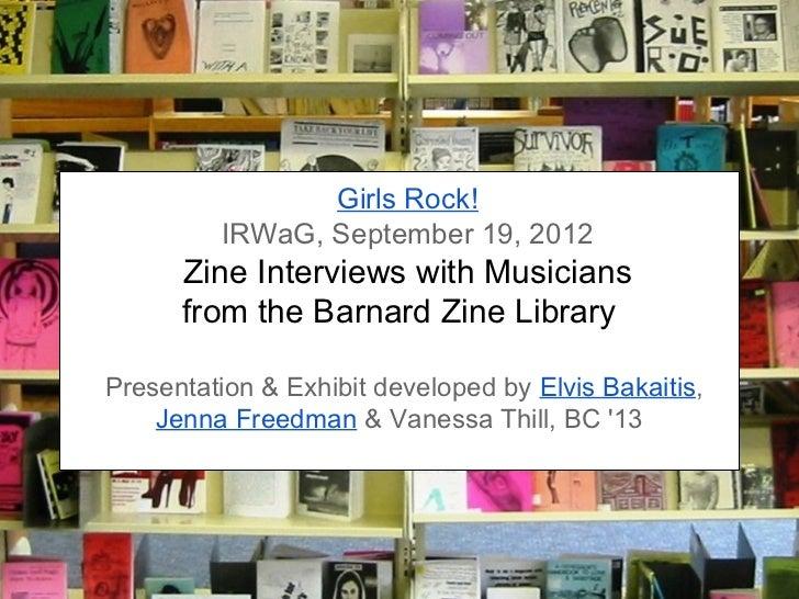 Girls Rock!         IRWaG, September 19, 2012      Zine Interviews with Musicians      from the Barnard Zine LibraryPresen...