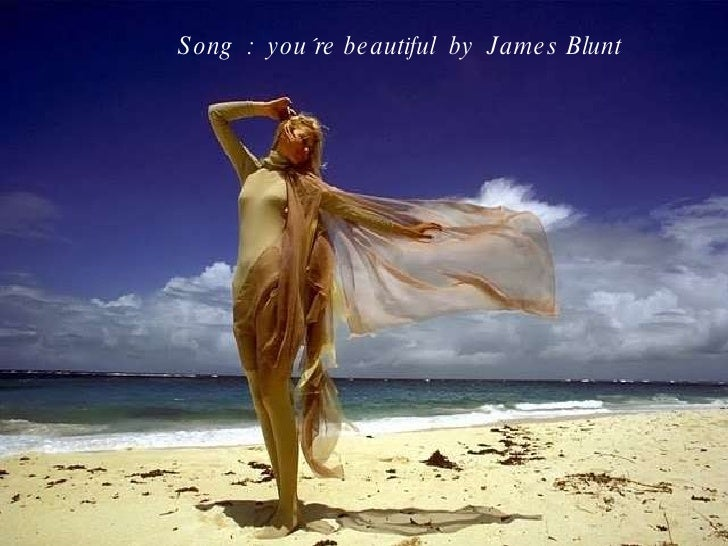 Song  :  you´re beautiful  by  James Blunt