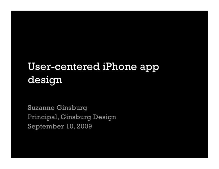 User-centered iPhone app design  Suzanne Ginsburg Principal, Ginsburg Design September 10, 2009