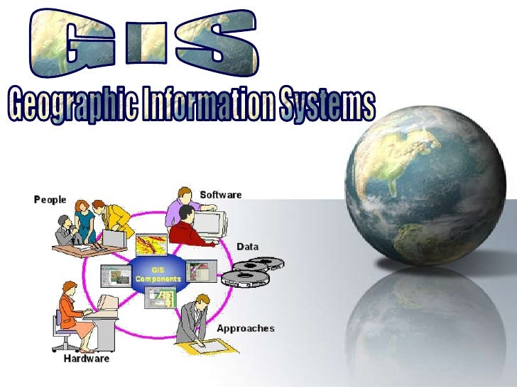 GIS<br />Geographic Information Systems<br />