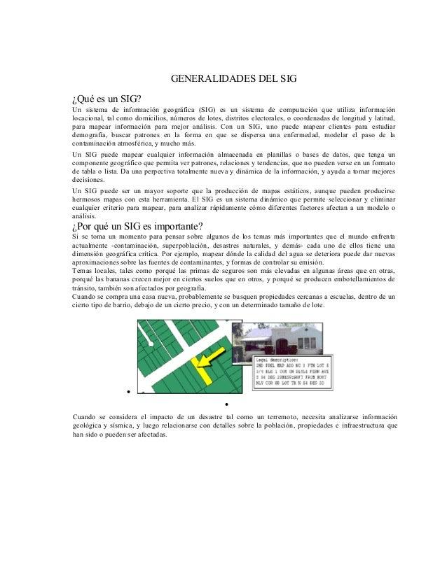 GENERALIDADES DEL SIG ¿Qué es un SIG? Un sistema de información geográfica (SIG) es un sistema de computación que utiliza ...