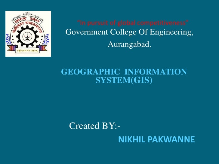 """In pursuit of global competitiveness""Government College Of Engineering,          Aurangabad.GEOGRAPHIC INFORMATION     SY..."
