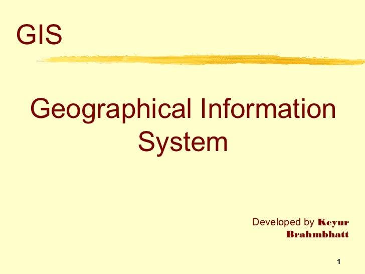 GISGeographical Information       System                 Developed by Keyur                       Brahmbhatt              ...