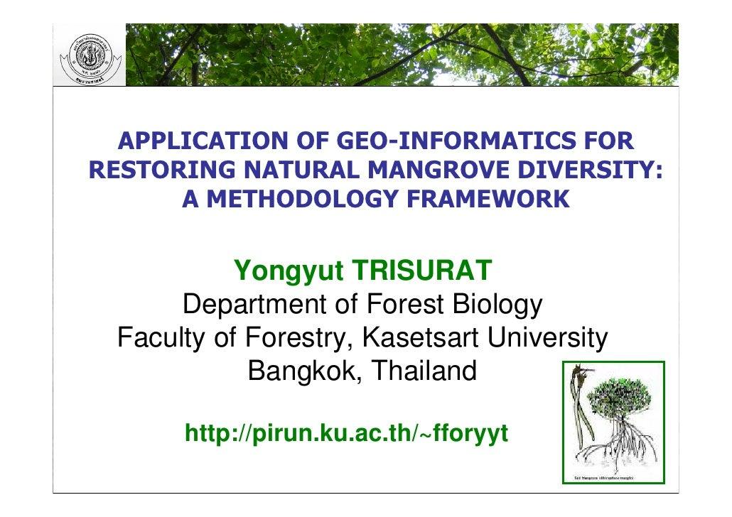 APPLICATION OF GEO-INFORMATICS FOR RESTORING NATURAL MANGROVE DIVERSITY:       A METHODOLOGY FRAMEWORK            Yongyut ...